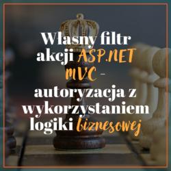 Własny filtr akcji ASP.NET MVC - autoryzacja z wykorzystaniem logiki biznesowej