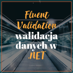 Fluent Validation walidacja danych w .NET