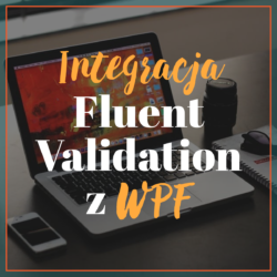 Integracja Fluent Validation z WPF