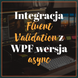 Integracja Fluent Validation z WPF wersja async