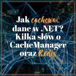 Jak cachować dane w .NET? Kilka słów o CacheManager oraz Redis