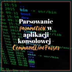 Parsowanie parametrów w aplikacji konsolowej za pomocą CommandLineParser