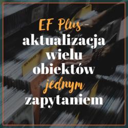 EF Plus - aktualizacja wielu obiektów jednym zapytaniem