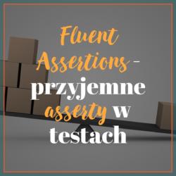 Fluent Assertions - przyjemne asserty w testach