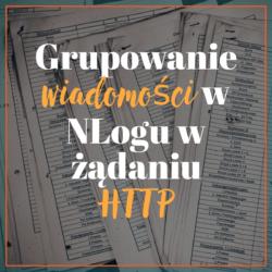 Grupowanie wiadomości w NLogu w ramach żądania HTTP