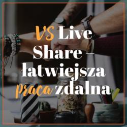 VS Live Share – łatwiejsza praca zdalna