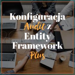 Konfiguracja Audit z Entity Framework Plus
