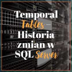 Temporal Tables – Historia zmian w SQL Server