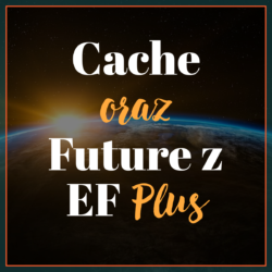 Cache oraz Future z EF Plus