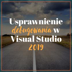 Usprawnienie debugowania w Visual Studio 2019