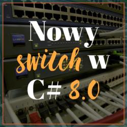 Nowy switch w C# 8.0