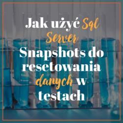 Jak użyć Sql Server Snapshots do resetowania danych w testach
