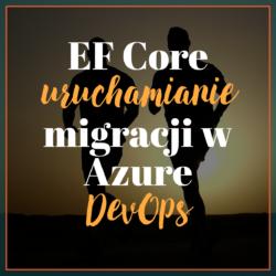 EF Core uruchamianie migracji w Azure DevOps