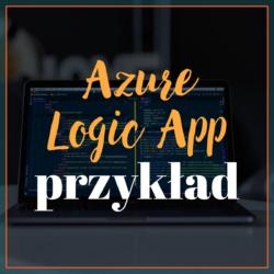 Azure Logic App - przykład