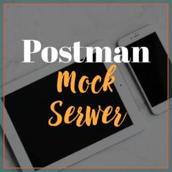 Postman - Mock Serwer
